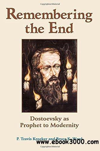 Remembering the End: Dostoevsky as Prophet to Modernity