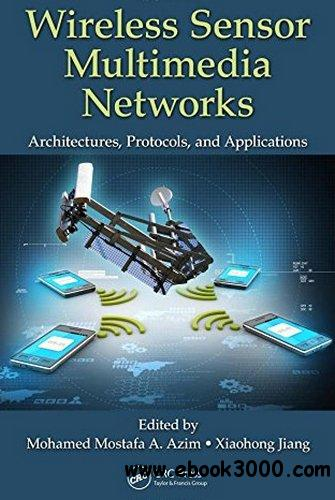 Wireless Sensor Multimedia Networks: Architectures, Protocols, and Applications