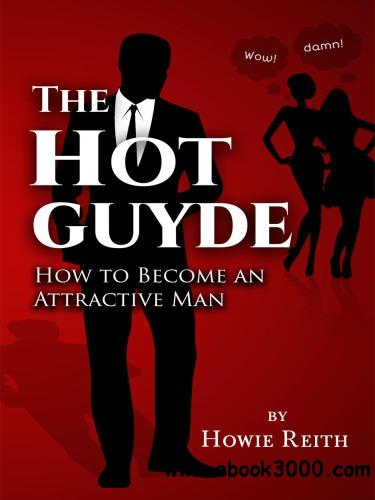The Hot Guyde: How to Become an Attractive Man
