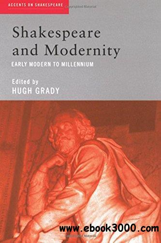 Shakespeare and Modernity: Early Modern to Millennium (Accents on Shakespeare)