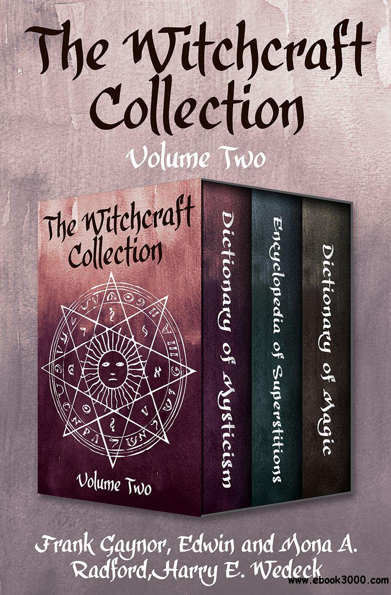The Witchcraft Collection, Volume Two: Dictionary of Mysticism, Encyclopedia of Superstitions, and Dictionary of Magic