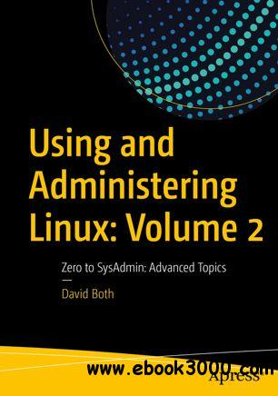 Using and Administering Linux: Volume 2 Zero to SysAdmin: Advanced Topics