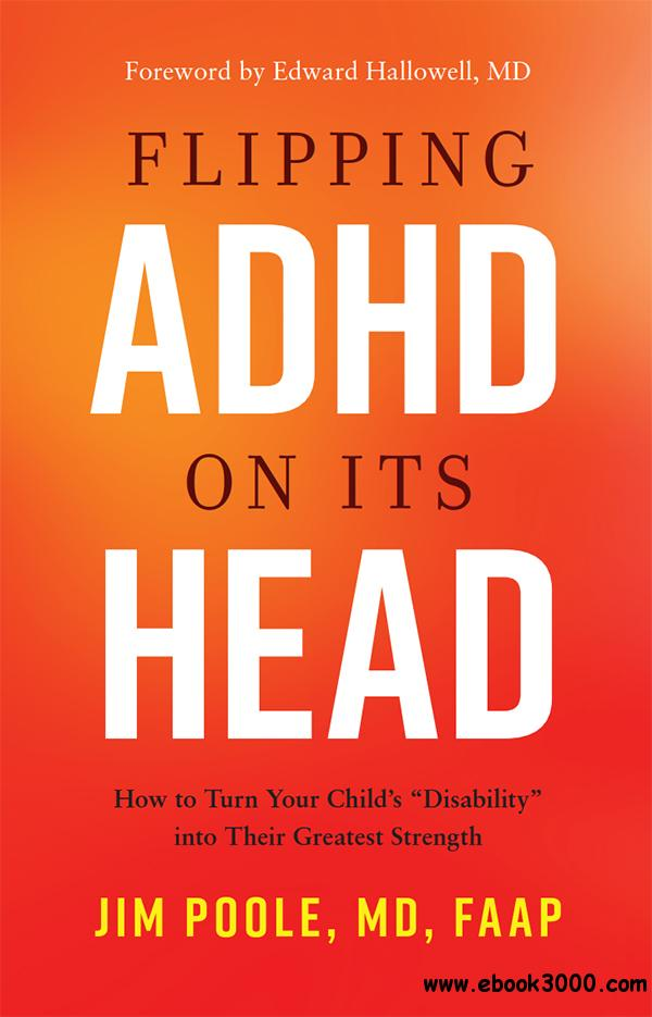 Flipping ADHD on Its Head: How to Turn Your Child's Disability