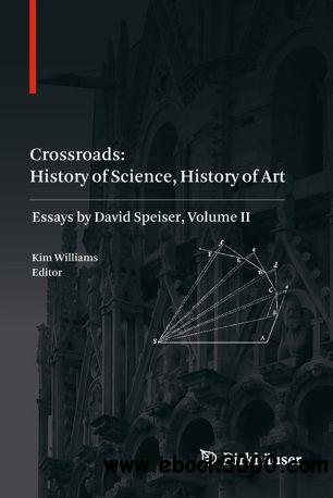 Crossroads: History of Science, History of Art: Essays by David Speiser, vol. II