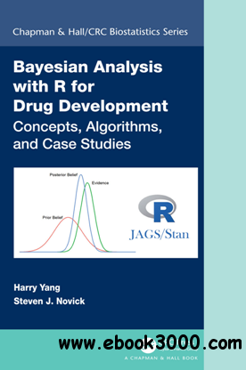 Bayesian Analysis with R for Drug Development : Concepts, Algorithms, and Case Studies