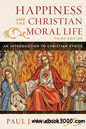 Happiness and the Christian Moral Life: An Introduction to Christian Ethics, 3rd Edition