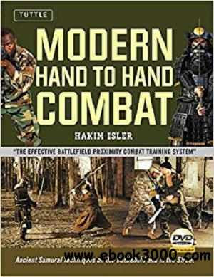 Modern Hand to Hand Combat: Ancient Samurai Techniques on the Battlefield and in the Street