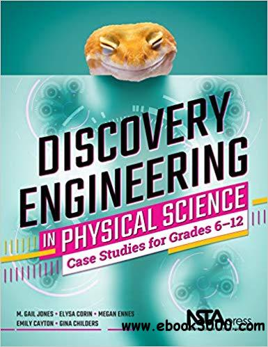Discovery Engineering in Physical Science: Case Studies for Grades 6 - 12