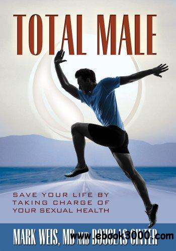 Total Male: Save Your Life by Taking Charge of Your Sexual Health