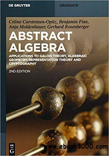 Abstract Algebra: Applications to Galois Theory, Algebraic Geometry and Cryptography, 2 edition
