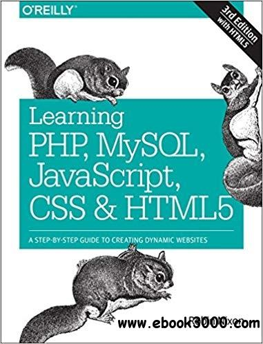 Learning PHP, MySQL, JavaScript, CSS & HTML5: A Step-by-Step Guide to Creating Dynamic Websites, 3rd  Edition
