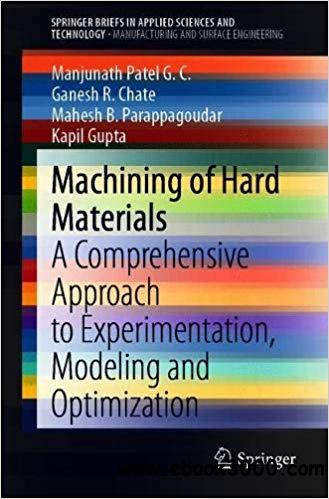Machining of Hard Materials: A Comprehensive Approach to Experimentation, Modeling and Optimization