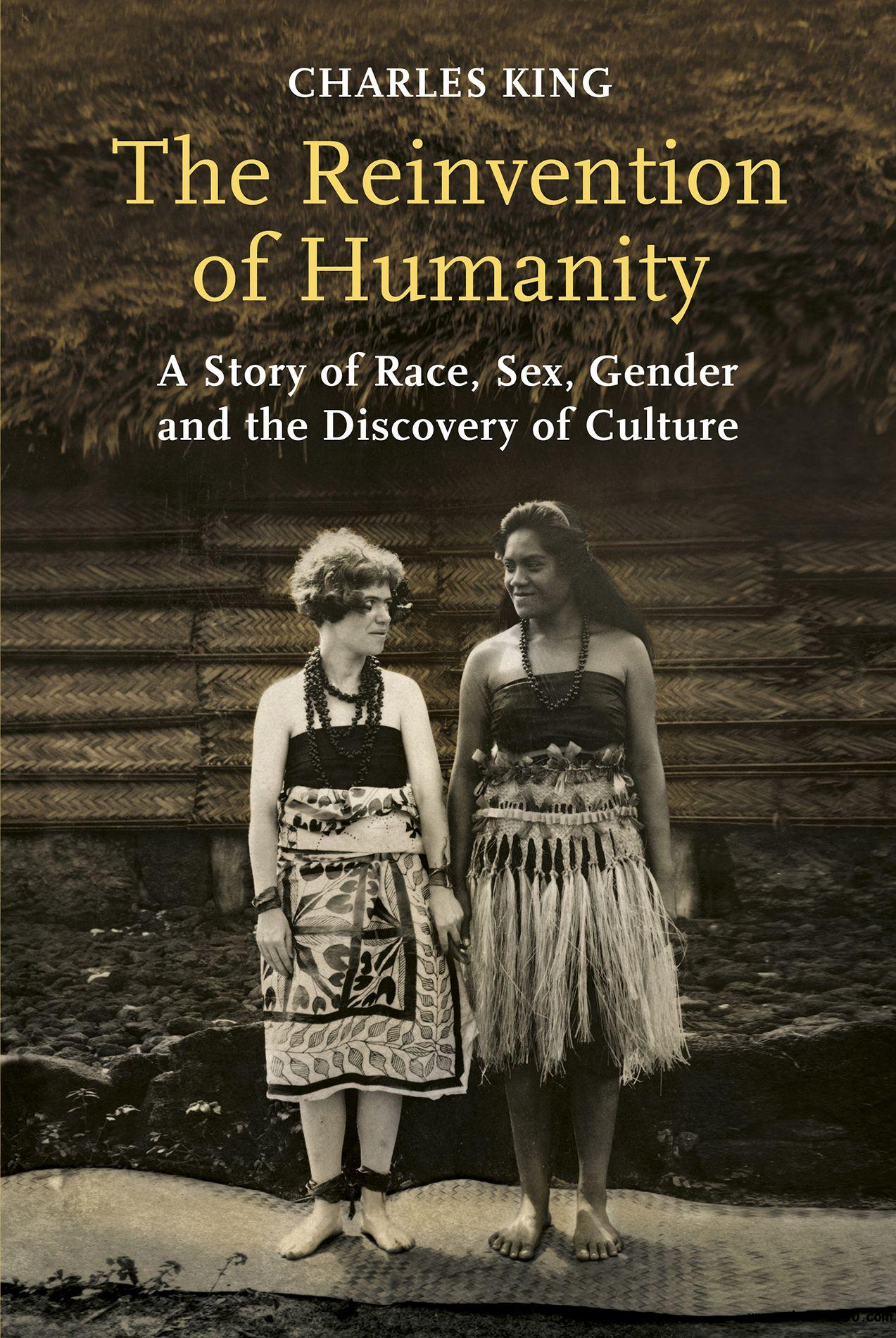 The Reinvention of Humanity: A Story of Race, Sex, Gender and the Discovery of Culture