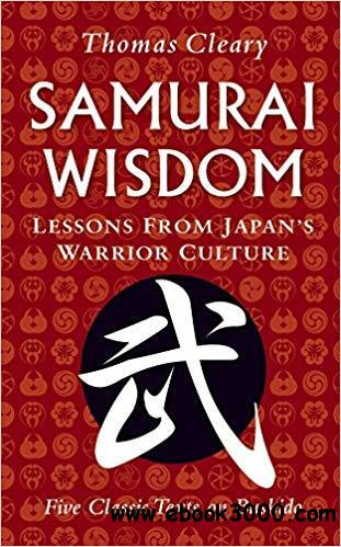 Samurai Wisdom: Lessons from Japan's Warrior Culture - Five Classic Texts on Bushido
