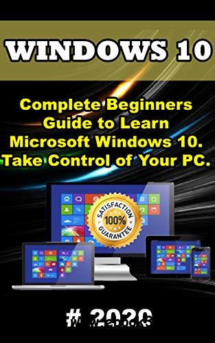Windows 10: 2020 Complete Beginners Guide to Learn Microsoft Windows 10