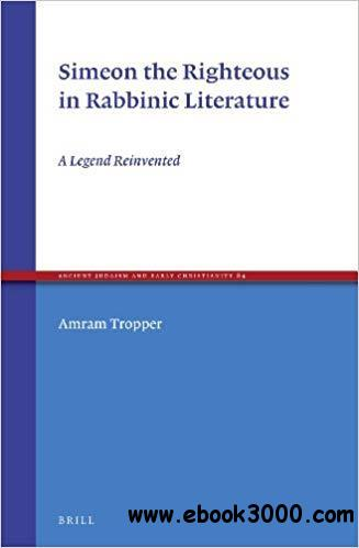 Simeon the Righteous in Rabbinic Literature: A Legend Reinvented