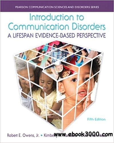 Introduction to Communication Disorders: A Lifespan Evidence-Based Perspective, 5 Edition