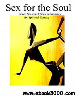 Sex for the Soul: Seven Secrets of Sensual Intimacy for Spiritual Ecstasy