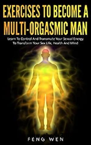 Multi-Orgasmic Man: Exercises To Become a Multi-Orgasmic Man