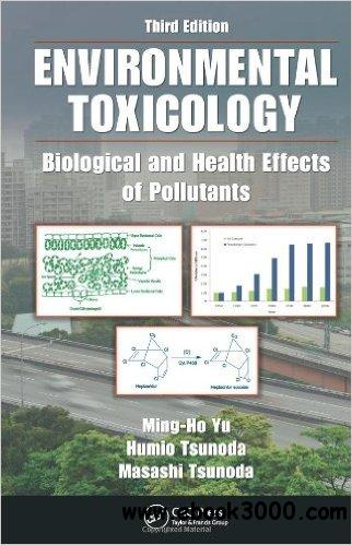 Environmental Toxicology: Biological and Health Effects of Pollutants, Third Edition