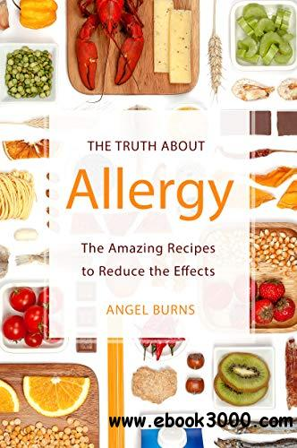 The Truth about Allergy: The Amazing Recipes to Reduce the Effects