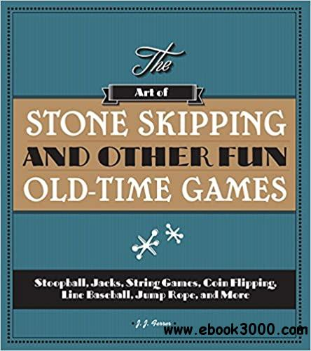 The Art of Stone Skipping and Other Fun Old-Time Games: Stoopball, Jacks, String Games, Coin Flipping, Line Baseball, Ju