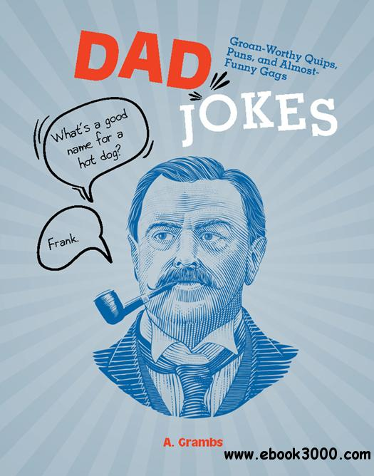 Dad Jokes: Groan-Worthy Quips, Puns, and Almost-Funny Gags