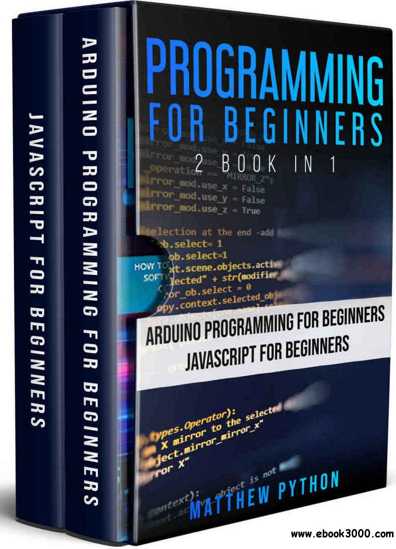 Programming for Beginners: 2 book in 1: Arduino for Beginners, JavaScript for Beginners