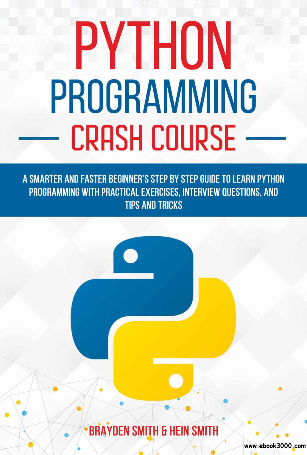 Python Programming Crash Course: A Smarter and Faster Beginner's Step by Step Guide to Learn Python Programming with Practical