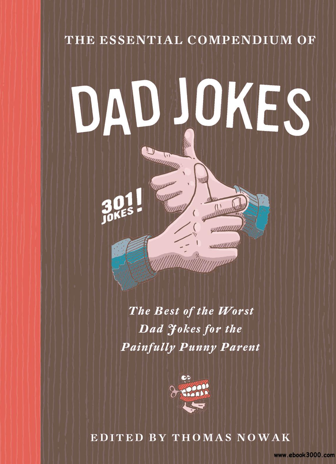 The Essential Compendium of Dad Jokes: The Best of the Worst Dad Jokes for the Painfully Punny Parent: 301 Jokes!