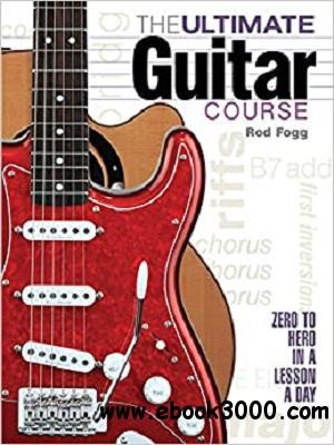 The Ultimate Guitar Course: Zero to Hero in a Lesson a Day