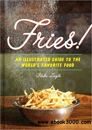 Fries!: An Illustrated Guide to the World's Favorite Food