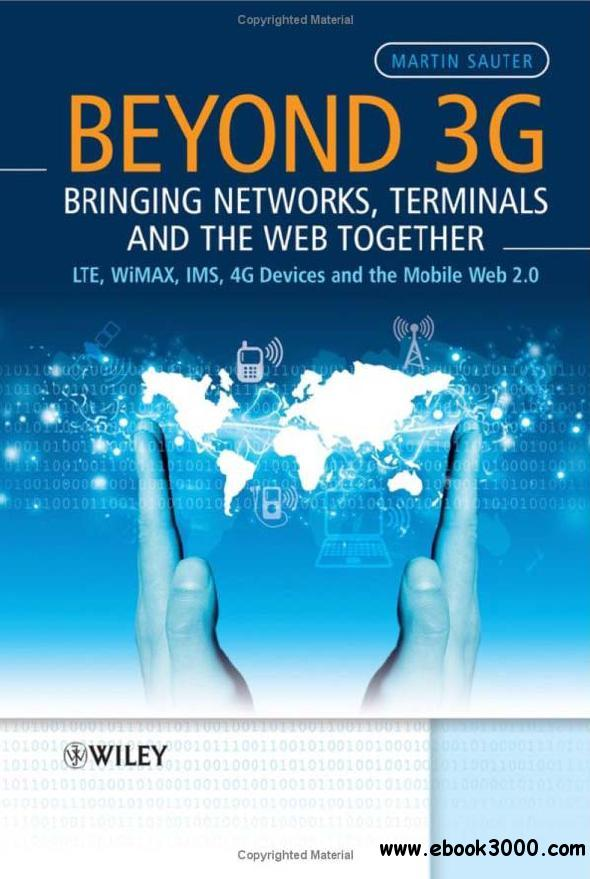 Beyond 3G - Bringing Networks, Terminals and the Web Together: LTE, WiMAX, IMS, 4G Devices and the Mobile Web 2.0
