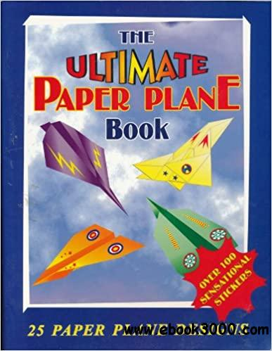 The Ultimate Paper Plane Book: 25 Paper Plane Designs