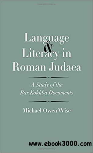 Language and Literacy in Roman Judaea: A Study of the Bar Kokhba Documents