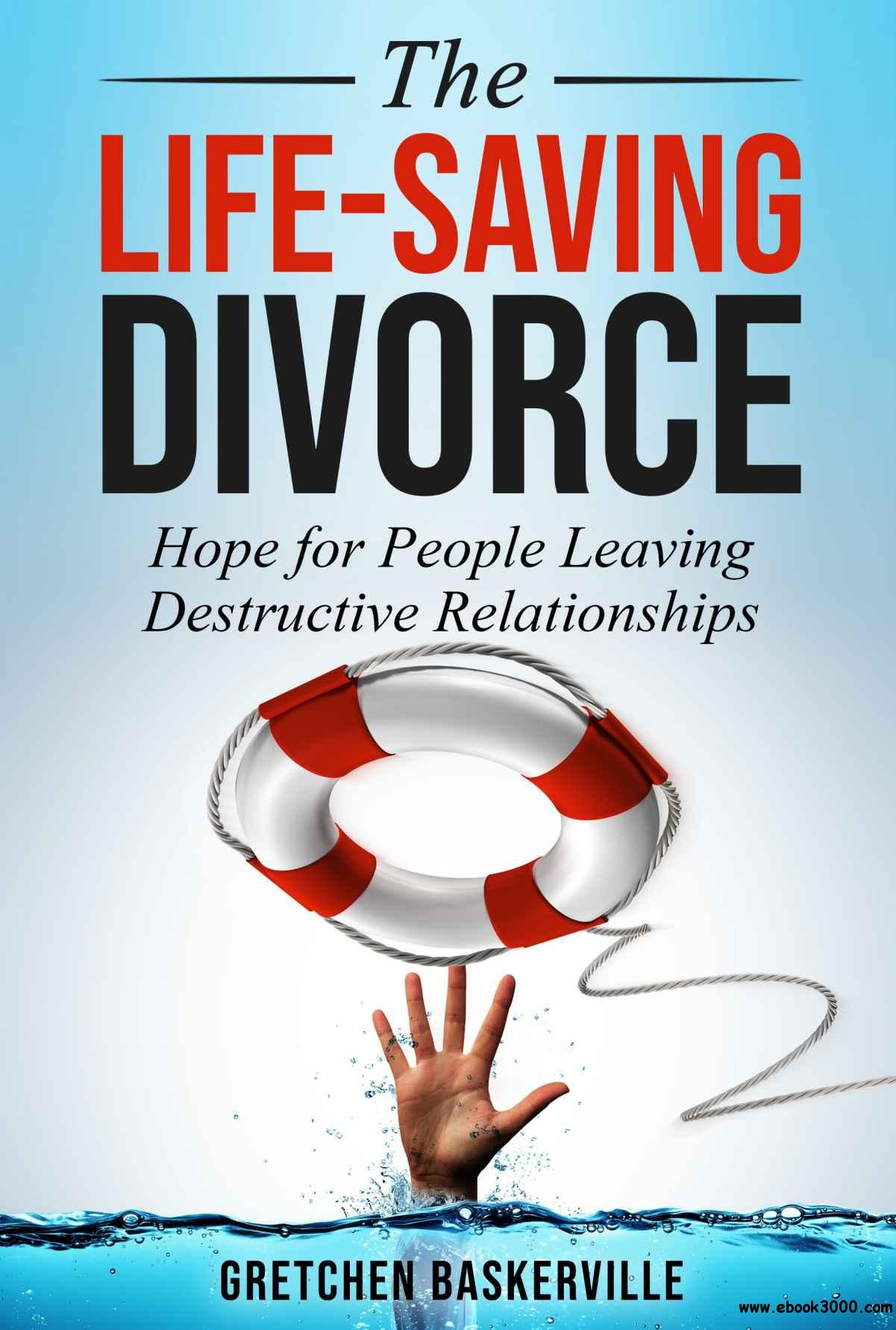 The Life-Saving Divorce: Hope for People Leaving Destructive Relationships