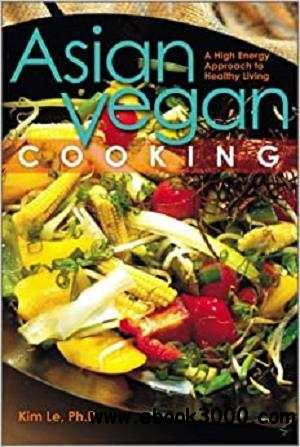 Asian Vegan Cooking: A High-Energy Approach to Healthy Living