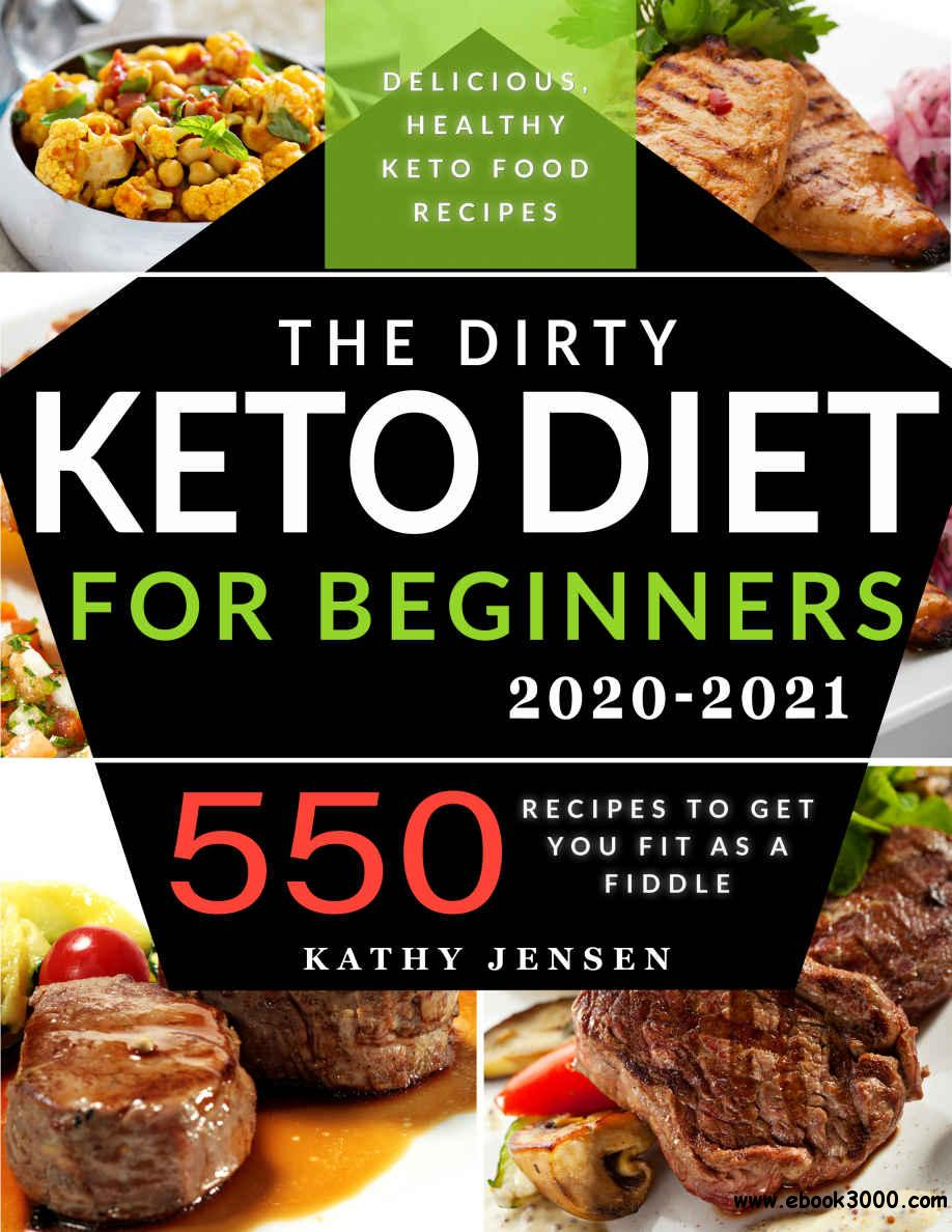 The Dirty Keto Diet for Beginners 2020: Turbocharge Your Weight Loss Journey without Restrictions. 550 Recipes to Get You Fit a