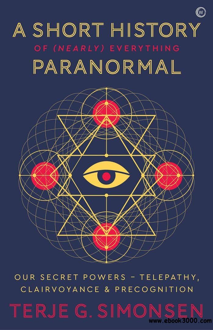 A Short History of (Nearly) Everything Paranormal: Our Secret Powers: Telepathy, Clairvoyance and Precognition