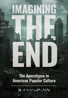 Imagining the End : The Apocalypse in American Popular Culture
