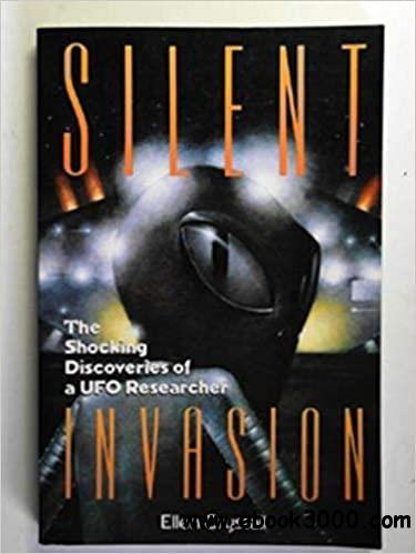 Silent Invasion: The Shocking Discoveries of a UFO Researcher