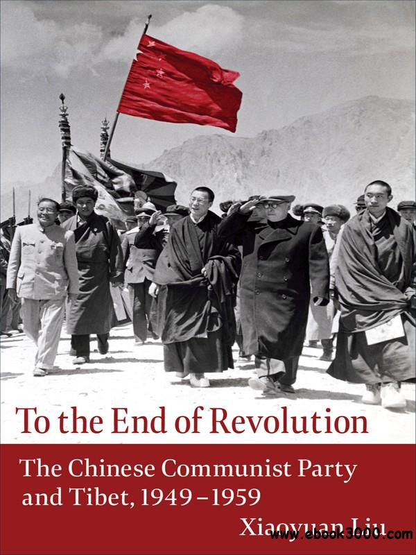 To the End of Revolution: The Chinese Communist Party and Tibet, 1949-1959