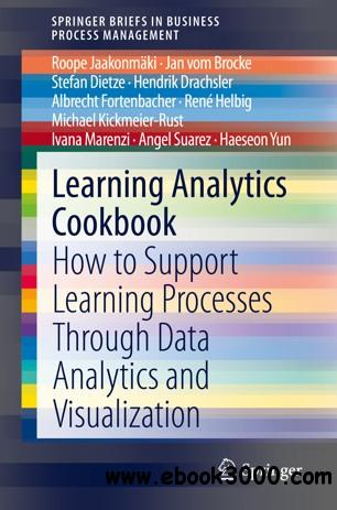 Learning Analytics Cookbook: How to Support Learning Processes Through Data Analytics and Visualization