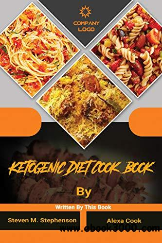 Ketogenic Diet Cook Book: An Essential Beginner's Guide to Living the Keto Lifestyle