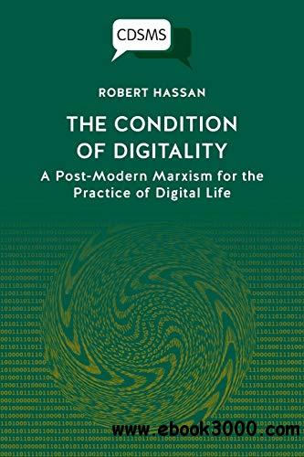The Condition of Digitality: A Post-Modern Marxism for the Practice of Digital Life