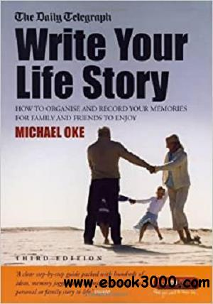 Write Your Own Story: How to Organise and Record Your Memories for Family and Friends to Enjoy