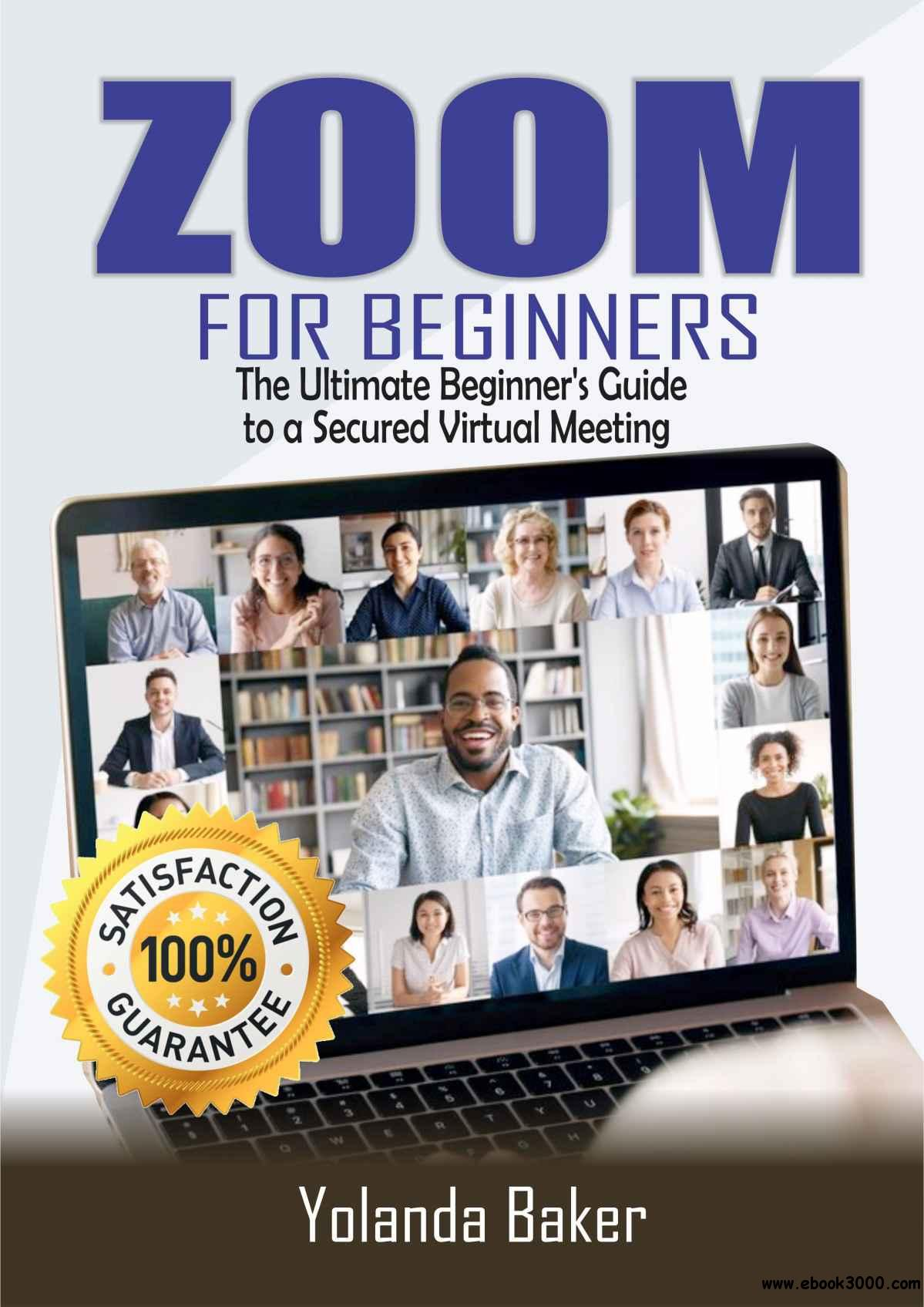 ZOOM FOR BEGINNERS: The Ultimate Beginner's Guide to a Secured Virtual Meeting