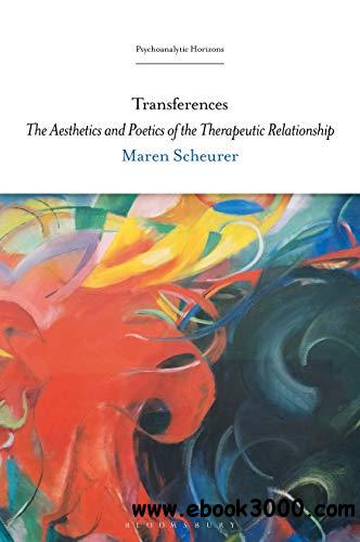 Transferences: The Aesthetics and Poetics of the Therapeutic Relationship (Psychoanalytic Horizons)