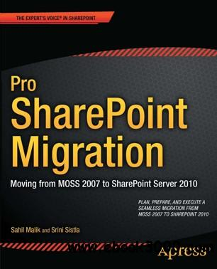 Pro SharePoint Migration: Moving from MOSS 2007 to SharePoint Server 2010