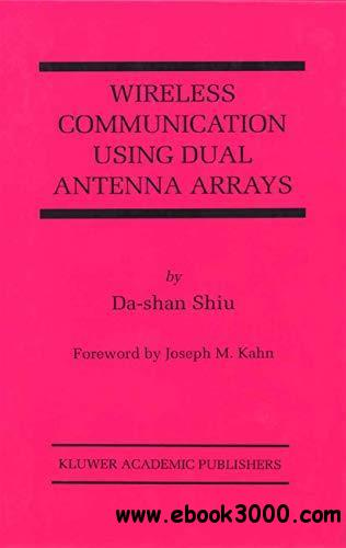 Wireless Communication Using Dual Antenna Arrays (The International Series in Engineering and Computer Science)